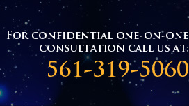 For confidential one-on-one Consultation Call Us at 561-319-5060